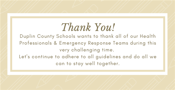 DCS wants to thank our Health Professionals & Emergency Response Team.  Let's continue to adhere to all guidelines.