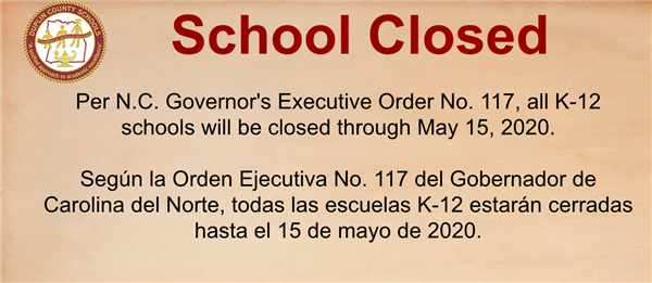 Per N.C. Governor's Executive Order No. 117, all K-12 schools will be closed through May 15, 2020.